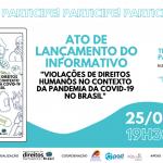"""Lançamento Monitoramento """"Violações de Direitos Humanos no Contexto da Pandemia da Covid-19 no Brasil"""""""